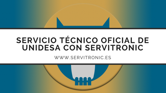 Servicio técnico oficial de UNIDESA con Servitronic